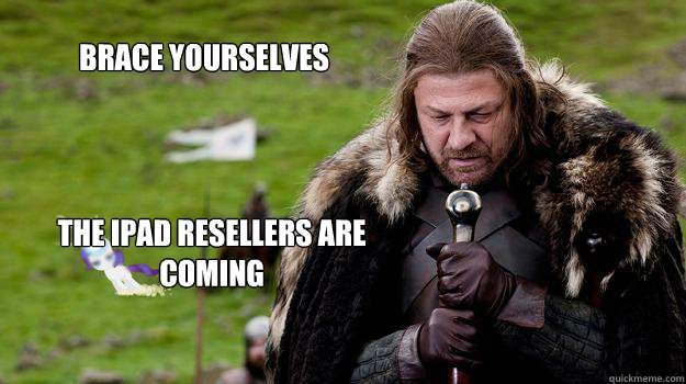 Brace yourselves The iPad resellers are coming