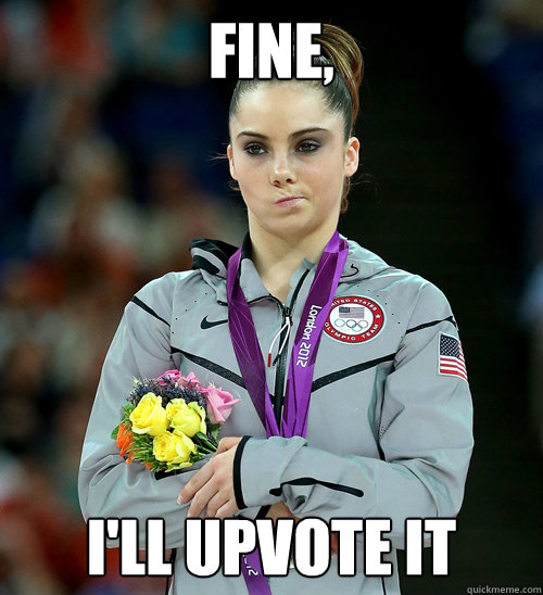 Fine, I'll upvote it - Fine, I'll upvote it  McKayla Not Impressed