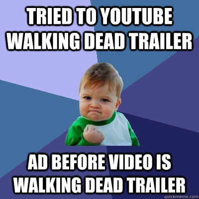 Tried to youtube walking dead trailer ad before video is walking dead trailer  Success Kid