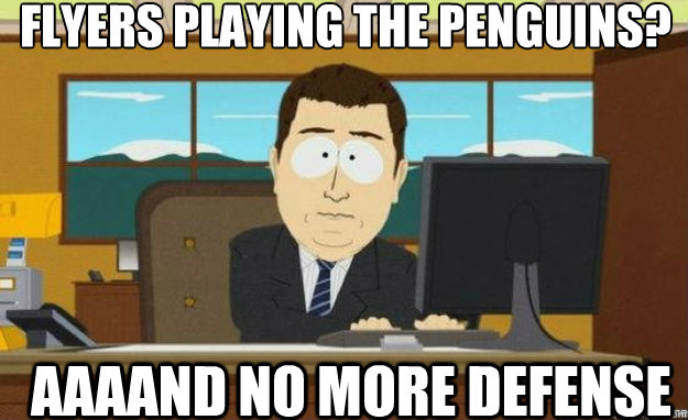 Flyers playing the penguins? AAAAND no more defense - Flyers playing the penguins? AAAAND no more defense  aaaand its gone