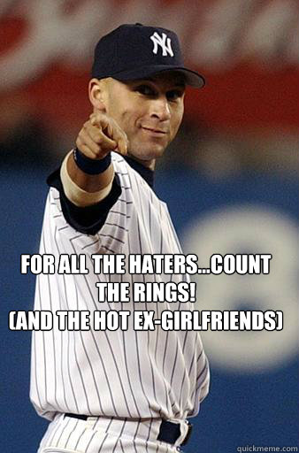 For all the Haters...Count the Rings! (And the Hot Ex-Girlfriends)