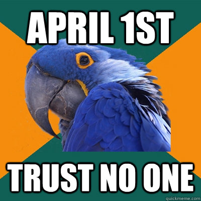 April 1st Trust no one - April 1st Trust no one  Paranoid Parrot
