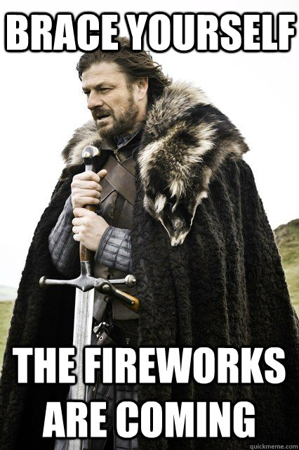 Brace Yourself The fireworks are coming