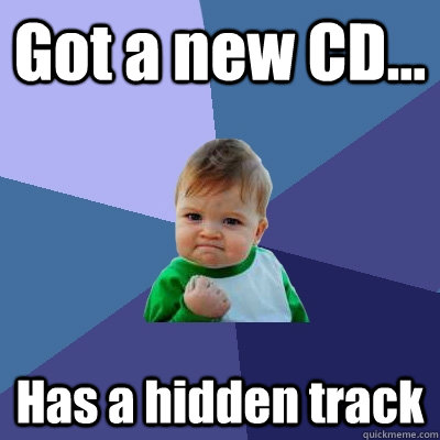 Got a new CD... Has a hidden track - Got a new CD... Has a hidden track  Success Kid