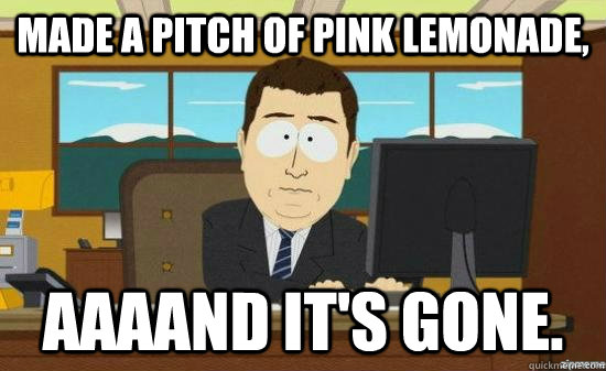 Made a pitch of pink lemonade, AAAAND it's gone. - Made a pitch of pink lemonade, AAAAND it's gone.  aaaand its gone