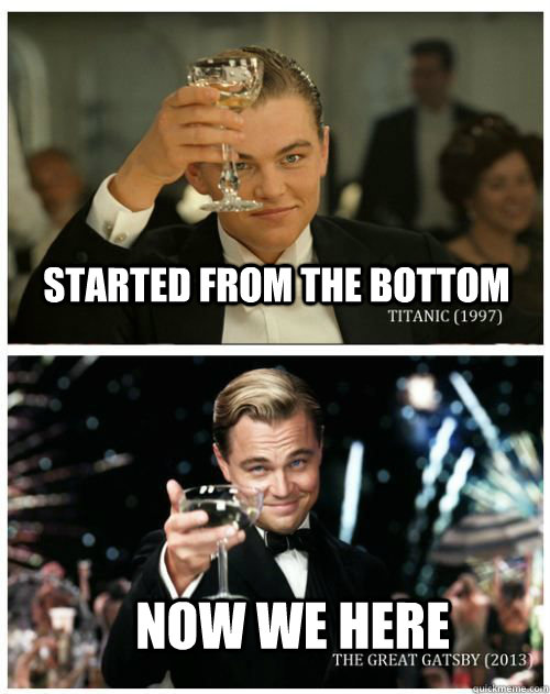 Started From The Bottom Now We Here - Started From The Bottom Now We Here  Leonardo Dicaprio