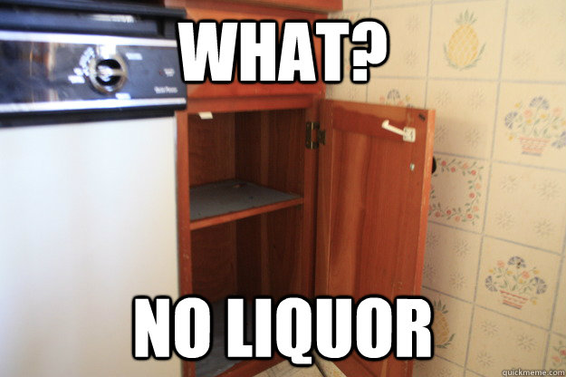 What? NO LIQuor