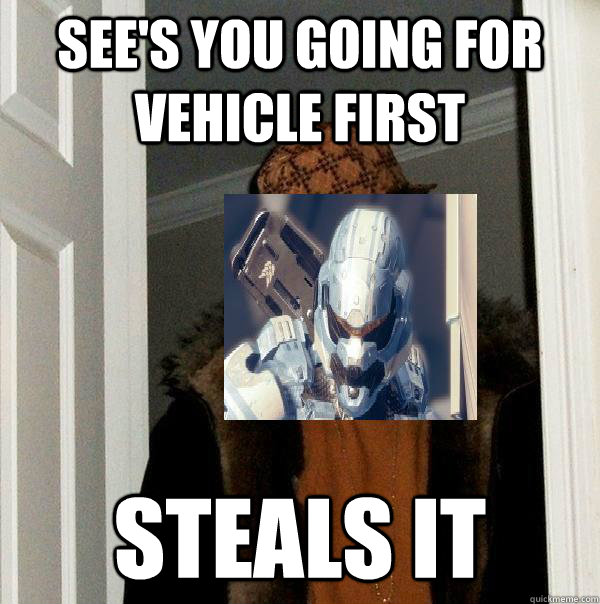 See's you going for vehicle first Steals it - See's you going for vehicle first Steals it  Misc