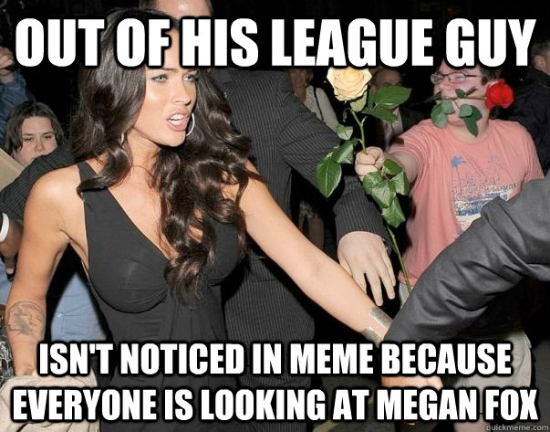 Out of his league guy isn't noticed in meme because everyone is looking at megan fox