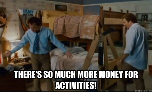 There's so much more money for activities!