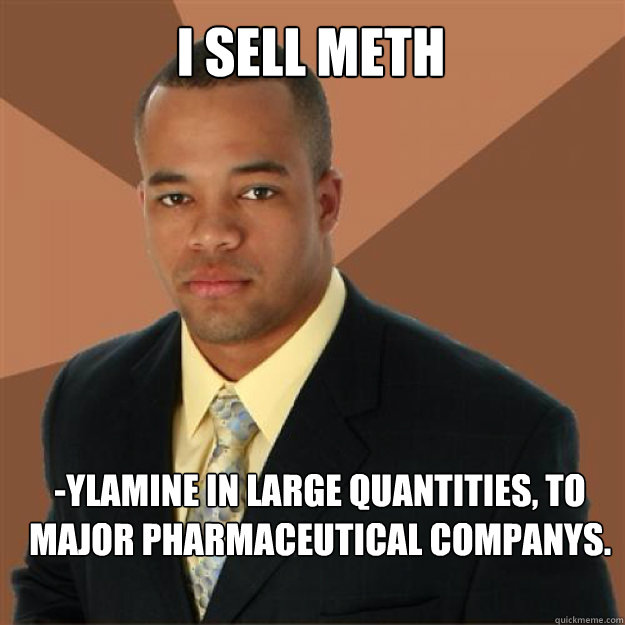 I sell meth  -ylamine in large quantities, to major pharmaceutical companys.