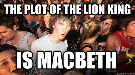 The plot of the lion king is macbeth - The plot of the lion king is macbeth  Sudden Clarity Clarence