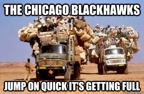 The Chicago Blackhawks Jump on quick it's getting full