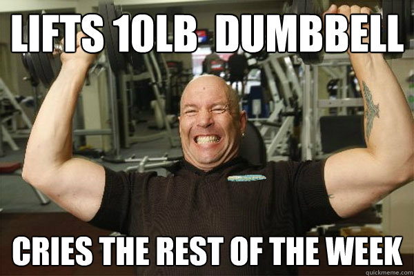 Lifts 10lb  dumbbell CRIES THE REST OF THE WEEK  Scumbag Gym Guy