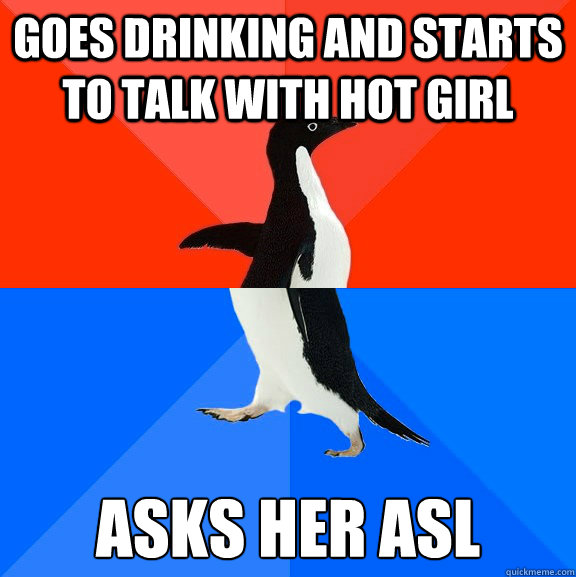 Goes drinking and starts to talk with hot girl Asks her asl - Goes drinking and starts to talk with hot girl Asks her asl  Misc