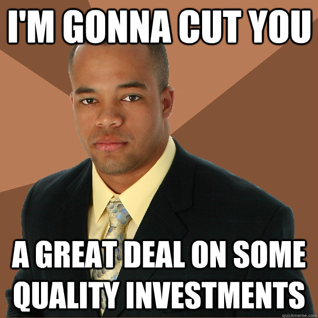 I'm gonna cut you a great deal on some quality investments - I'm gonna cut you a great deal on some quality investments  Successful Black Man