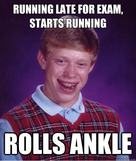 RUNNING LATE FOR EXAM, STARTS RUNNING ROLLS ANKLE - RUNNING LATE FOR EXAM, STARTS RUNNING ROLLS ANKLE  Bad Luck Brian