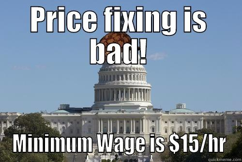 PRICE FIXING IS BAD! MINIMUM WAGE IS $15/HR Scumbag Government