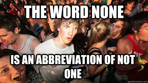 The word none is an abbreviation of not one  - The word none is an abbreviation of not one   Sudden Clarity Clarence