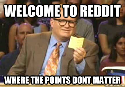 welcome to reddit where the points dont matter - welcome to reddit where the points dont matter  Whose Line