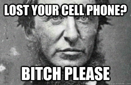 Lost your cell phone? bitch please