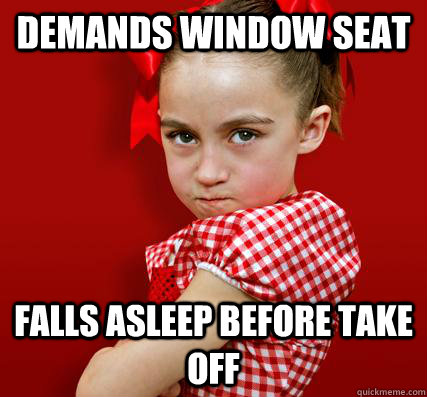 Demands window seat Falls asleep before take off