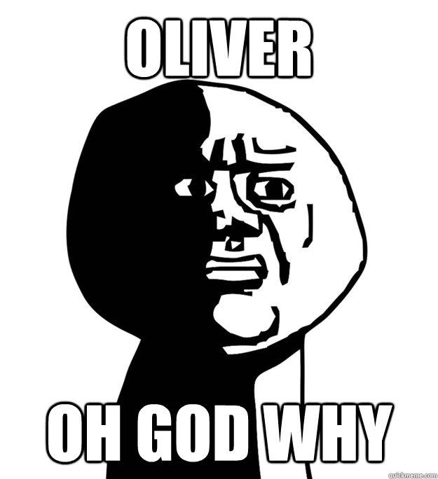 Oliver Oh God why - Oliver Oh God why  Oh God Why