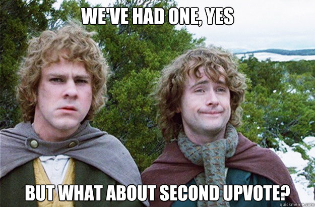 we've had one, yes but what about second upvote?