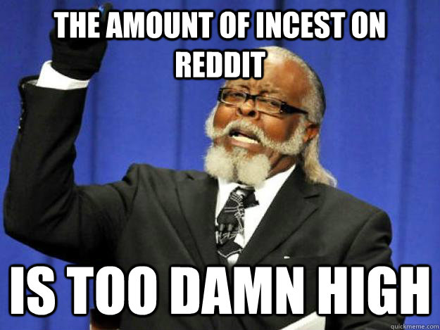 the amount of incest on reddit  is too damn high  Toodamnhigh