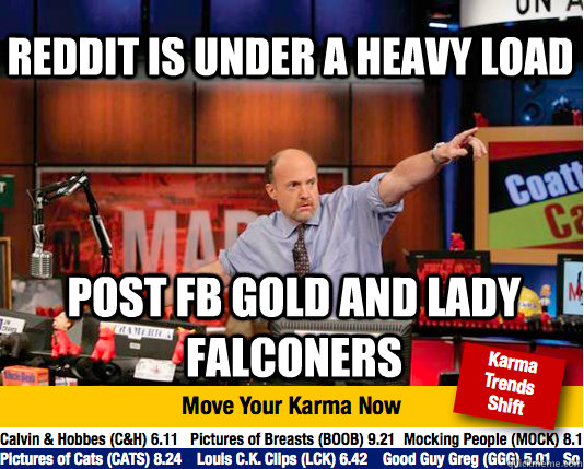 Reddit is under a heavy load Post FB Gold and lady falconers - Reddit is under a heavy load Post FB Gold and lady falconers  Mad Karma with Jim Cramer