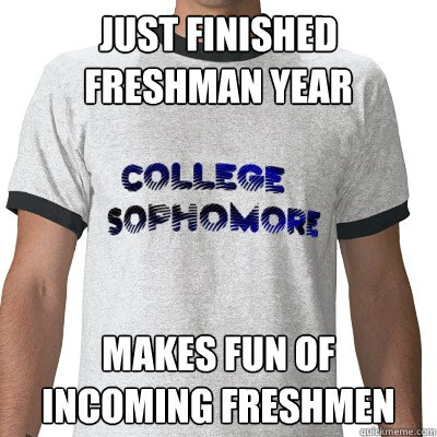 Just Finished Freshman Year Makes Fun of Incoming Freshmen  College Sophomore