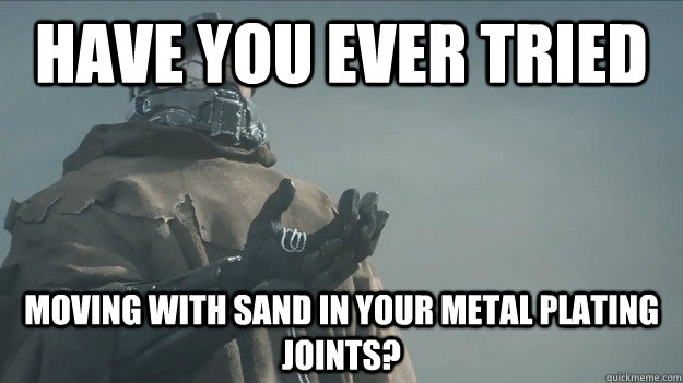 Have you ever tried Moving with sand in your metal plating joints? - Have you ever tried Moving with sand in your metal plating joints?  Master Chief