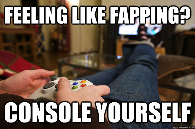 feeling like fapping? console yourself