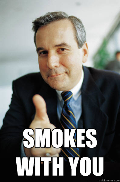 Smokes with you -  Smokes with you  Good Guy Boss