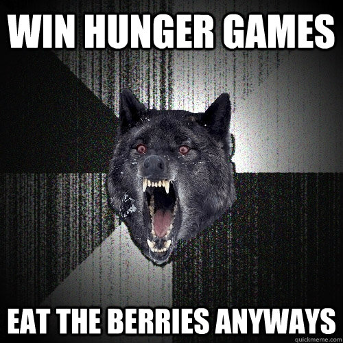Win hunger games eat the berries anyways - Win hunger games eat the berries anyways  Insanity Wolf