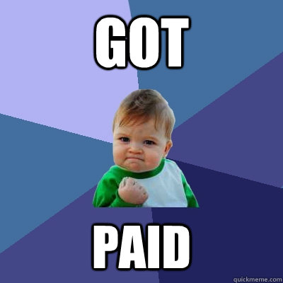 Got paid - Got paid  Success Kid