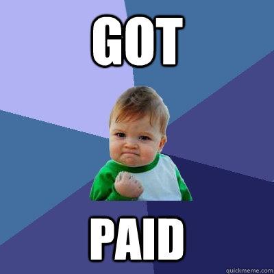Got paid - Got paid  Success Kid