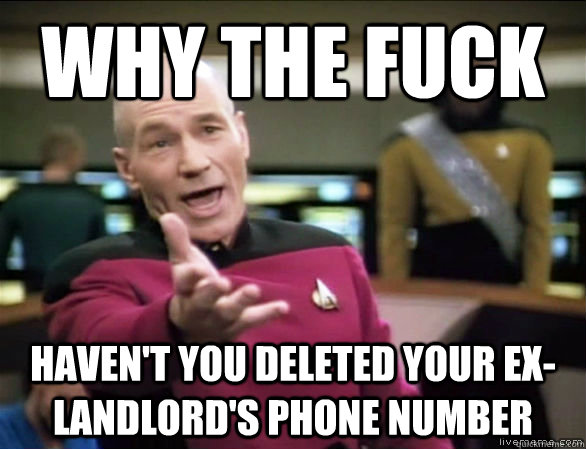 why the fuck haven't you deleted your ex-landlord's phone number - why the fuck haven't you deleted your ex-landlord's phone number  Annoyed Picard HD