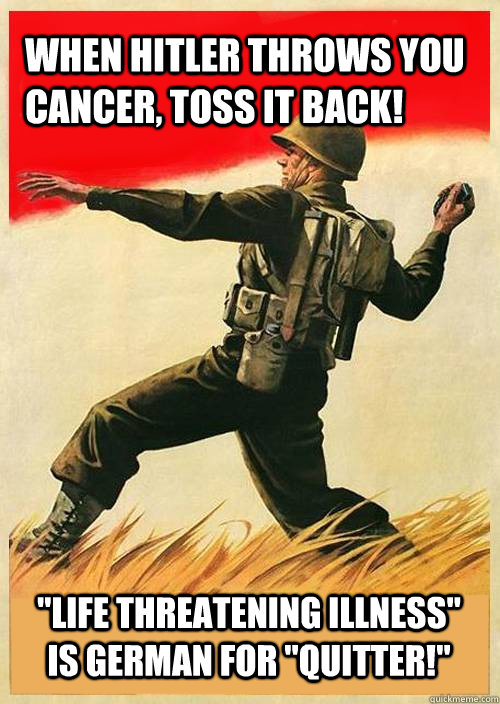 When Hitler throws you cancer, toss it back!