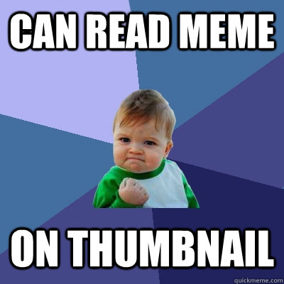 Can read meme on thumbnail - Can read meme on thumbnail  Success Kid