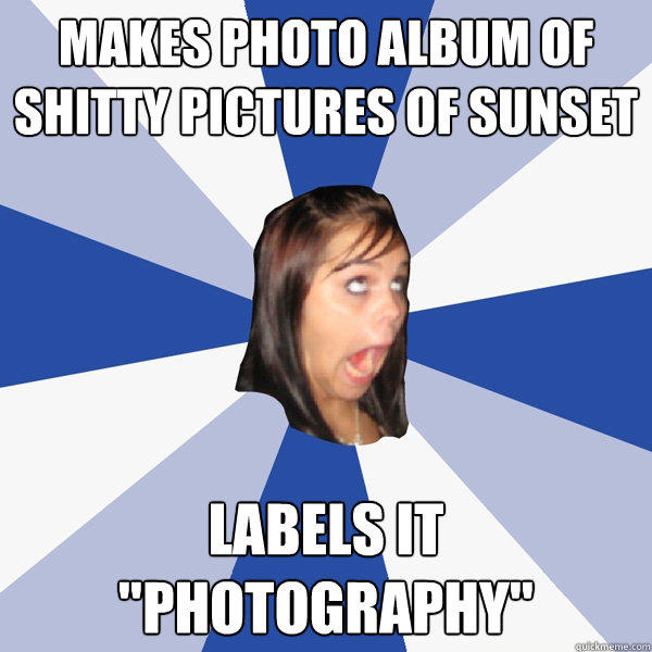 Makes photo album of shitty pictures of sunset Labels it