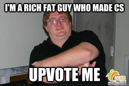 I'm a rich fat guy who made CS upvote me