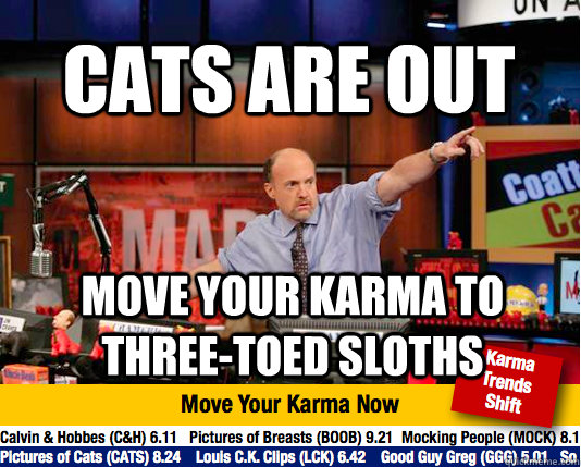 Cats are out Move your karma to three-toed sloths - Cats are out Move your karma to three-toed sloths  Mad Karma with Jim Cramer