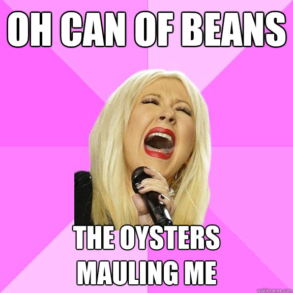 Oh can of beans the oysters mauling me - Oh can of beans the oysters mauling me  Wrong Lyrics Christina