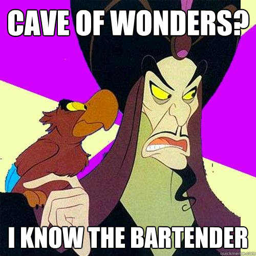 Cave of Wonders? I know the bartender