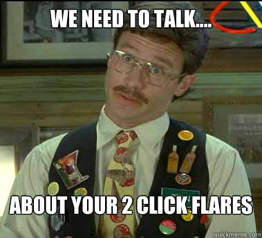 We need to talk.... About your 2 click Flares