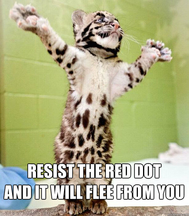 Resist the red dot And it will flee from you