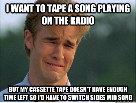 I want to tape a song playing on the radio but my cassette tape doesn't have enough time left so I'd have to switch sides mid song - I want to tape a song playing on the radio but my cassette tape doesn't have enough time left so I'd have to switch sides mid song  1990s Problems
