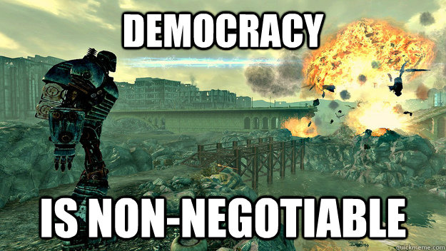 Democracy is non-negotiable - Democracy is non-negotiable  Liberty Prime