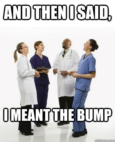 And then I said, I meant the bump